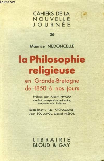 LA PHILOSOPHIE RELIGIEUSE EN GRANDE-BRETAGNE DE 1850 A NOS JOURS (CAHIERS DE LA NOUVELLE JOURNEE, 26)