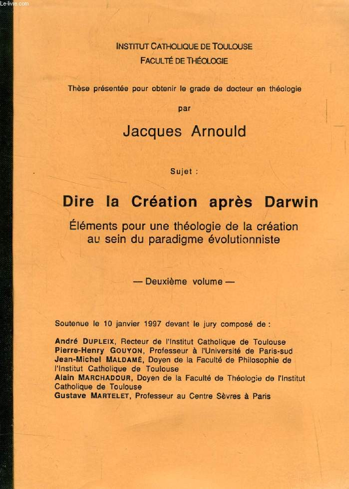 DIRE LA CREATION APRES DARWIN, 2e VOLUME, ELEMENTS POUR UNE THEOLOGIE DE LA CREATION AU SEIN DU PARADIGME EVOLUTIONNISTE (THESE)