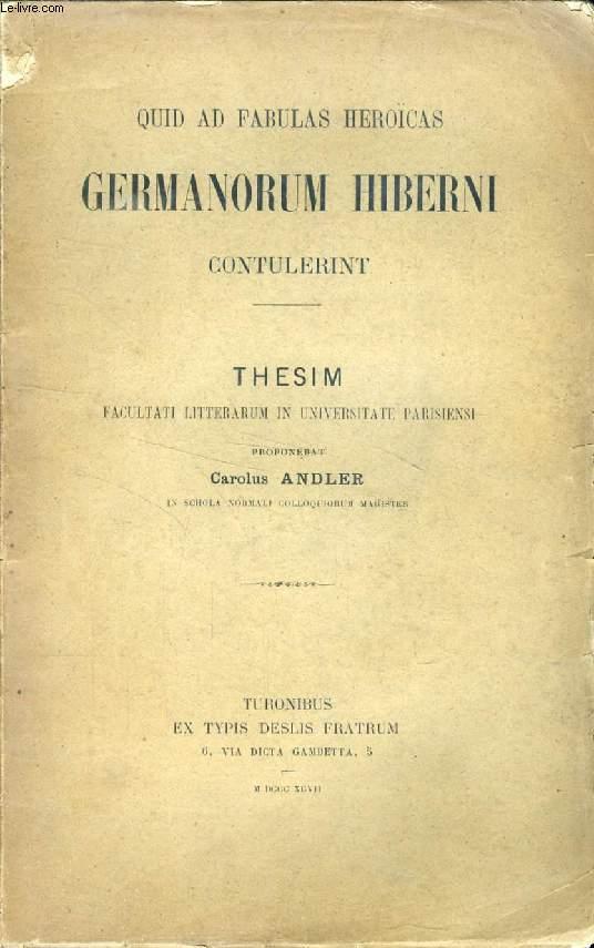 QUID AD FABULAS HEROICAS GERMANORUM HIBERNI CONTULERINT (THESIS)