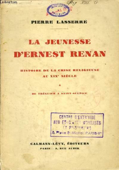 LA JEUNESSE D'ERNEST RENAN, HISTOIRE DE LA CRISE RELIGIEUSE AU XIXe SIECLE, TOME I