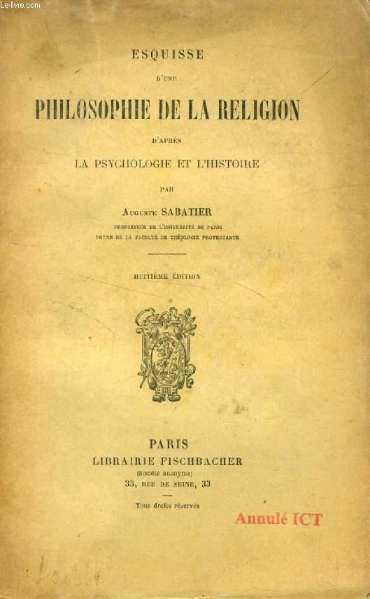 ESQUISSE D'UNE PHILOSOPHIE DE LA RELIGION D'APRES LA PSYCHOLOGIE ET L'HISTOIRE