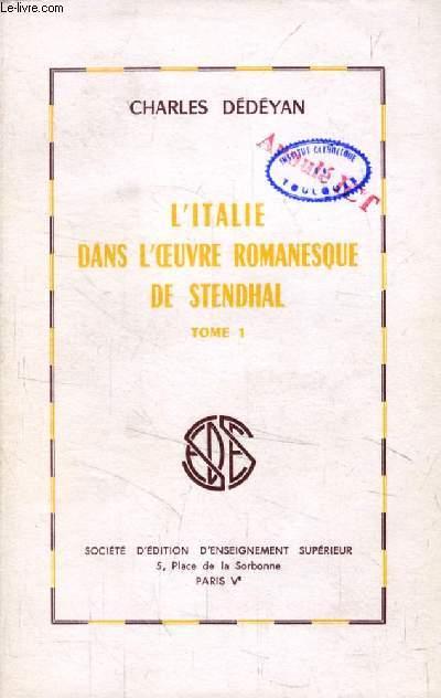 L'ITALIE DANS L'OEUVRE ROMANESQUE DE STENDHAL, TOME 1