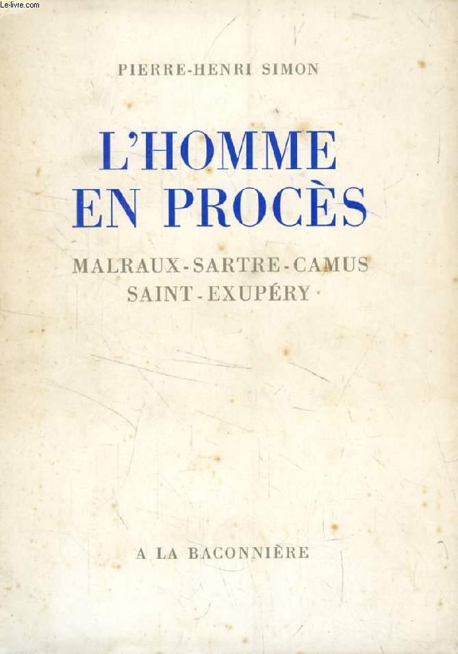 L'HOMME EN PROCES, MALRAUX, SARTRE, CAMUS, SAINT-EXUPERY
