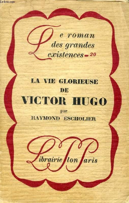 LA VIE GLORIEUSE DE VICTOR HUGO ('Le roman des grandes existences', 20)