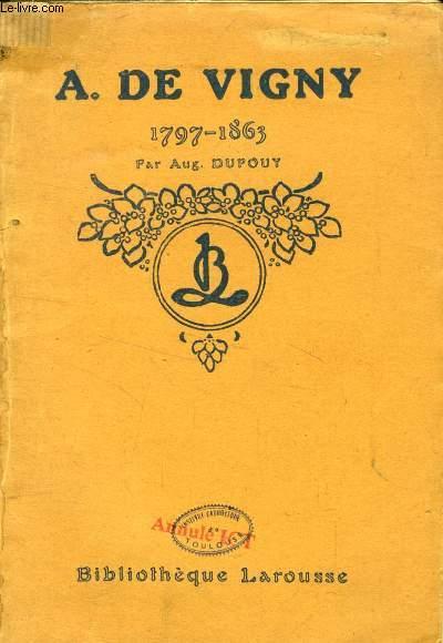 A. DE VIGNY, 1797-1863, LA VIE, L'OEUVRE