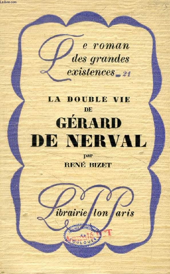 LA DOUBLE DE VIE DE GERARD DE NERVAL ('Le roman des grandes existences', 21)