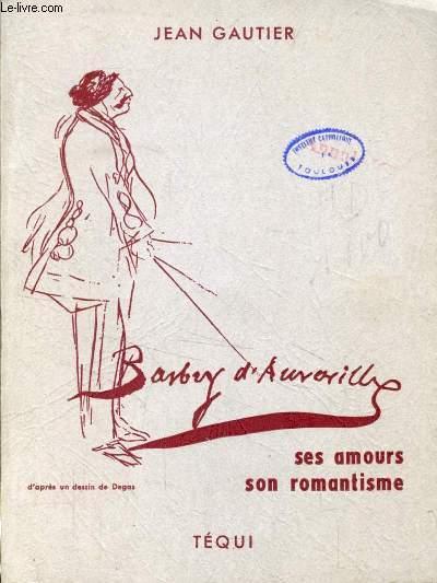 J. BARBEY D'AUREVILLY, SES AMOURS, SON ROMANTISME