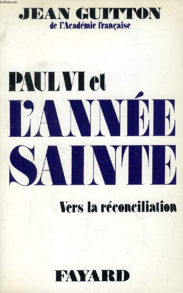PAUL VI ET L'ANNEE SAINTE, Vers la Réconciliation