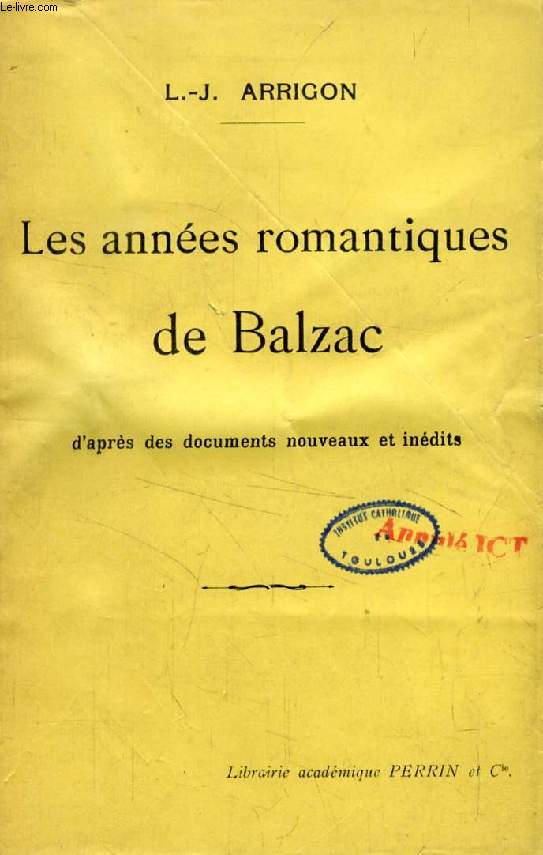 LES ANNEES ROMANTIQUES DE BALZAC, D'après des Documents Nouveaux Inédits