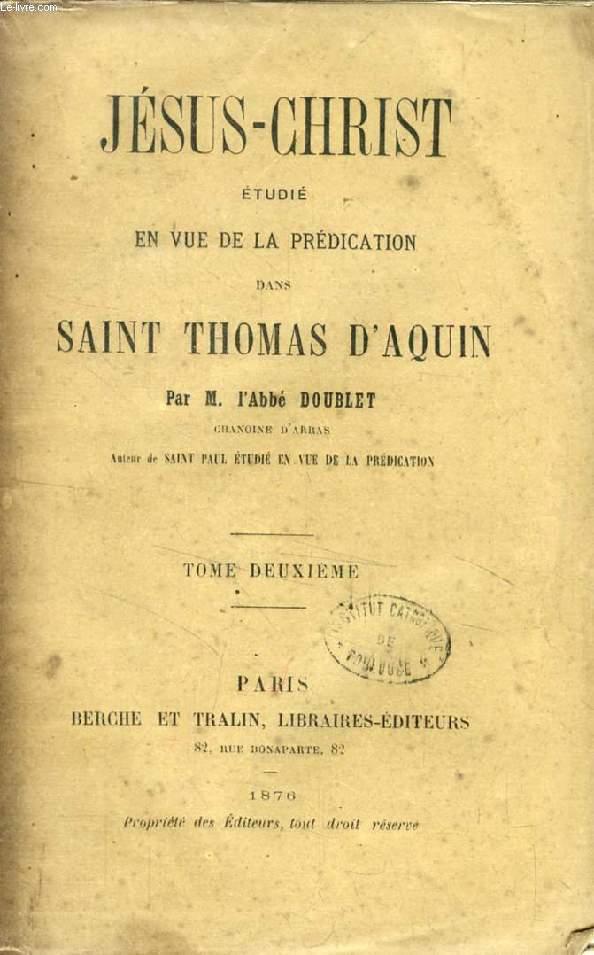 JESUS-CHRIST ETUDIE EN VUE DE LA PREDICATION DANS SAINT THOMAS D'AQUIN, TOME II