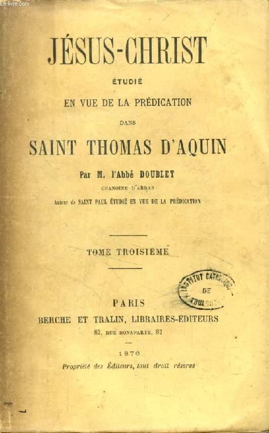 JESUS-CHRIST ETUDIE EN VUE DE LA PREDICATION DANS SAINT THOMAS D'AQUIN, TOME III