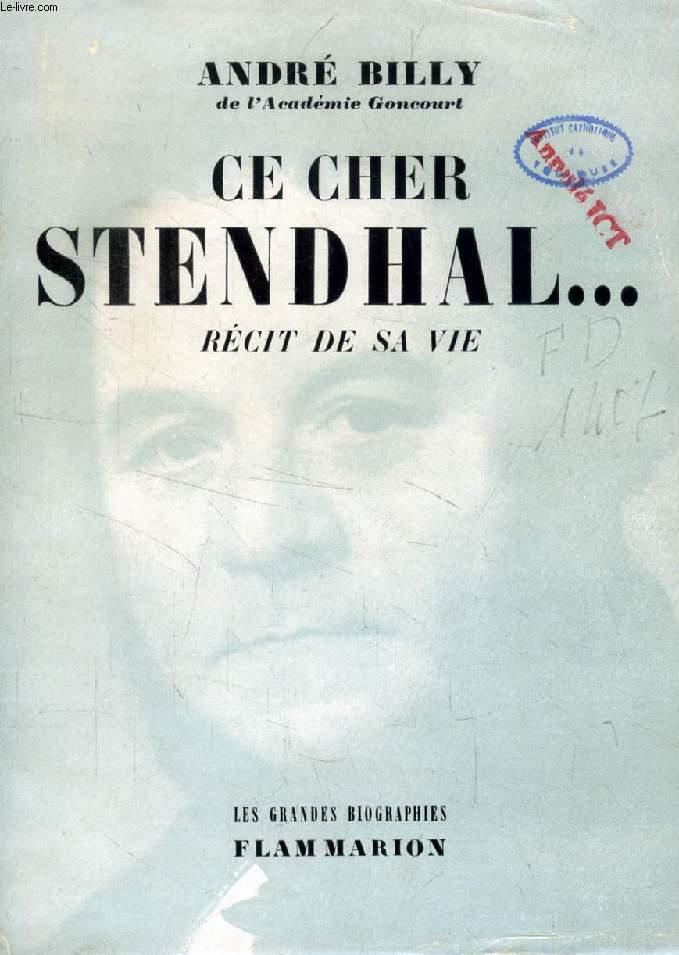 CE CHER STENDHAL..., Récit de sa Vie