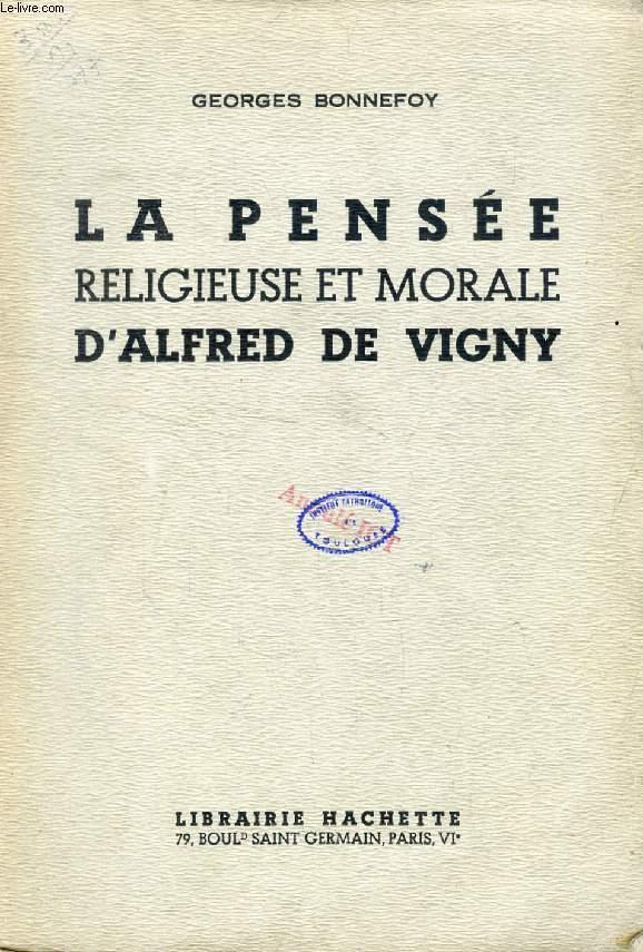 LA PENSEE RELIGIEUSE ET MORALE D'ALFRED DE VIGNY