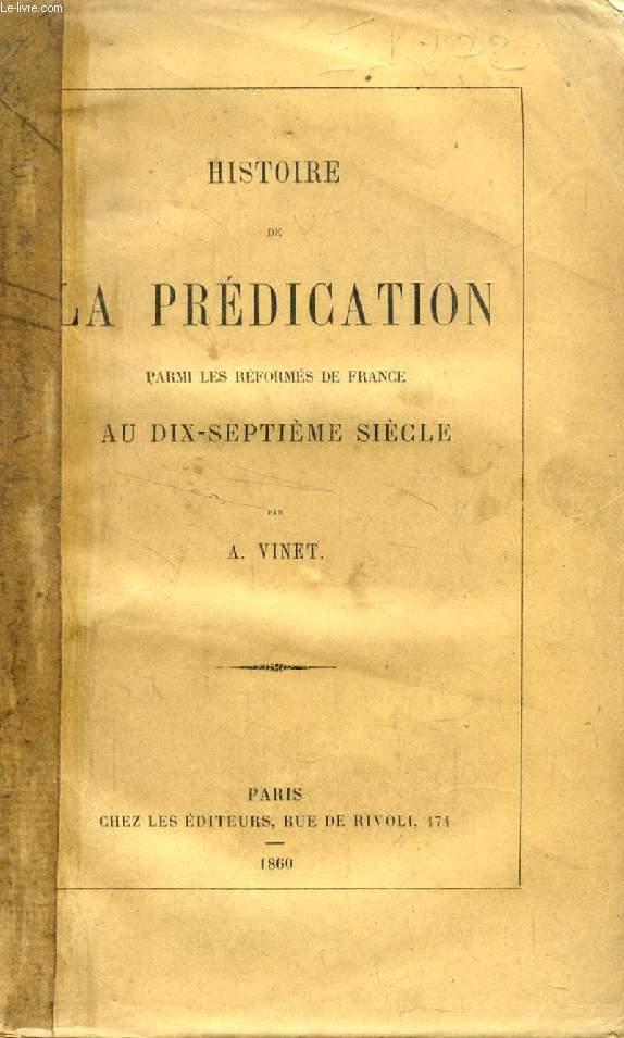 HISTOIRE DE LA PREDICATION PARMI LES REFORMES DE FRANCE AU DIX-SEPTIEME SIECLE