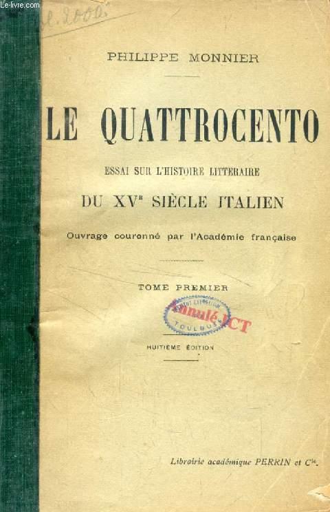 LE QUATTROCENTO, ESSAI SUR L'HISTOIRE LITTERAIRE DU XVe SIECLE ITALIEN, TOME I