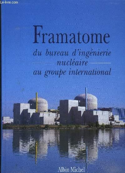 FRAMATOME DU BUREAU D INGENIERIE NUCLEAIRE AU GROUPE INTERNATIONAL