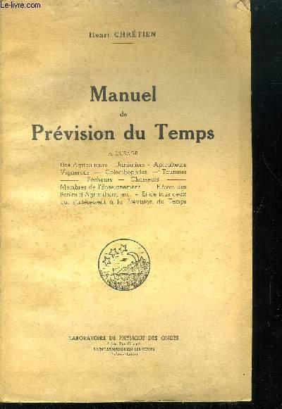 MANUEL DE PREVISION DU TEMPS - A L USAGE DES AGRICULTURES - JARDINIERS - APICULTEURS - VIGNERONS - COLOMBIPHILES - TOURISTES - PECHEURS - ETC