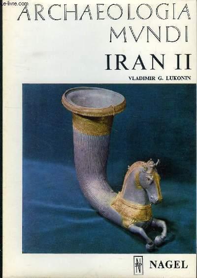 ARCHAEOLOGIA MUNDI  : IRAN II - DES SELEUCIDES AUX SASSANIDES