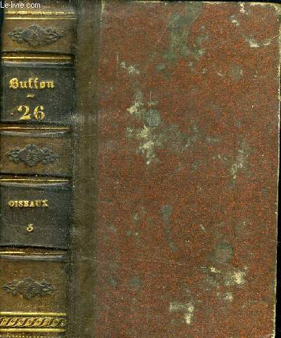 OEUVRES COMPLETES DE BUFFON - VOLUME 26 : TOME 47 ET 48 : OISEAUX - AVEC DES SUITES PAR M. DE LACEPEDE PRECEDEES D UNE NOTICE SUR LA VIE ET LES OUVRAGE DE BUFFON PAR M. LE BARON CUVIER