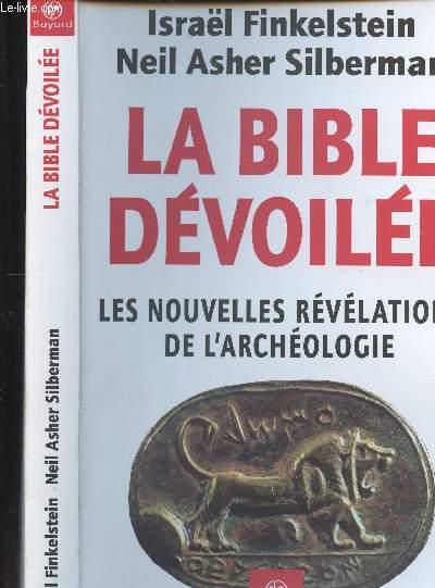 LA BIBLE DEVOILEE - LES NOUVELLES REVELATIONS DE L ARCHEOLOGIE