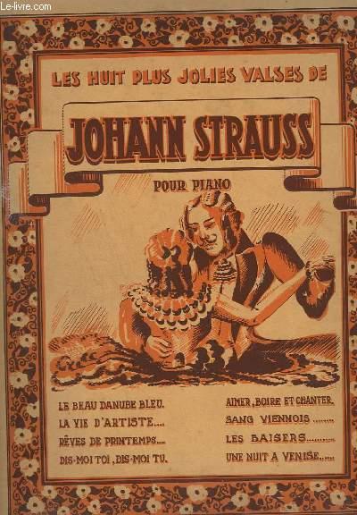 LES HUIT PLUS JOLIES VALESES DE JOHANN STRAUSS - POUR PIANO - LE BEAU DANUBE BLEU + LA VIE D'ARTISTE + REVES DE PRINTEMPS + DIS-MOI TOI, DIS-MOI TU + AIMER, BOIRE ET CHANTER + SANG VIENNOIS+ LES BAISERS + UNE NUIT A VENISE.