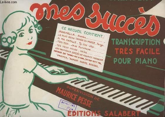 MES SUCCES - DOUZIEME RECUEIL - TRANSCRIPTION TRES FACILE POUR PIANO - MARINELLA + LE PLUS BEAU TA?GO DU MONDE + SI MA FAMILLE + TCHI-TCHI ! + TES YEUX NOIRS + LES NOUVEAUX SUCCES DE CHEVALIER.