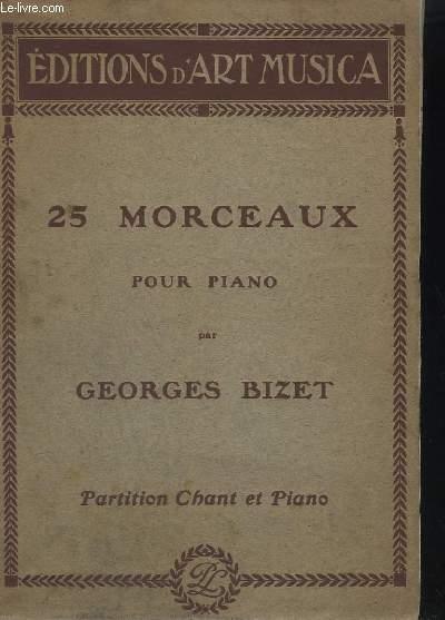 25 MORCEAUX POUR PIANO - POUR PIANO ET CHANT - PREMIER MENUET DE L'ARLESIENNE + CHANSON ARABE + DANS BOHEMIENNE + CHANSON D'AVRIL + FARANDOLE + CHANT DE LEILA + LES MAGNANARELLES + DEUXIEME MEUNIER DE L'ARLESIENNE + PASTORALE + MARINE + CARILLON...