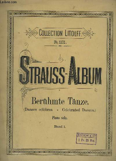 STRAUSS-ALBUM - DANSES CELEBRES - ARRANGEES POUR PIANO A 2 MAINS - VOLUME 1 - 11 TITRES : LORELEY - RHEIN - KLÄNGE + DONAU-LIEDER + ANNEN-POLKA + DAS LEBEN EIN TANZ...