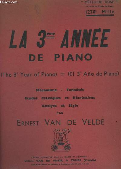 LA 3° ANNEE DE PIANO / THE 3d YEAR OF PIANO / EL 3° ANO DE PIANO - MECANISME + TONALITES + ETUDES CLASSIQUES ET RECREATIVES + ANALYSE ET STYLE.
