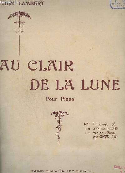 AU CLAIR DE LA LUNE - POUR PIANO - OP.30 + 3 PARTITIONS EN SPECIMEN : AU BON VIEUX TEMPS ( ROUGNON PAUL ) + EN BATEAU ( VAVIN ERNEST ) + PLUIE FINE ( HOUDRET MARCEL ).