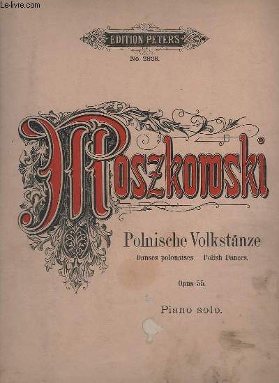 POLNISCHE VOLKSTÄNZE / DANSES POLONAISES / POLISH DANCES - OP.55 - N° 55 - PIANO SOLO - MAZURKA + POLONAISE + KRAKOWIAK.