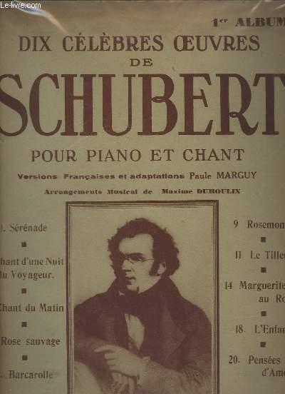 DIX CELEBRES OEUVRES DE SCHUBERT POUR PIANO ET CHANT - 1° ALBUM - SERENADE + CHANT D'UNE NUIT DU VOYAGEUR + CHANT DU MATIN + ROSE SAUVAGE + BARCAROLLE + ROSEMONDE + LE TILLEUL + MARGUERITE AU ROUET + L'ENFANT + PENSEES D'AMOUR.