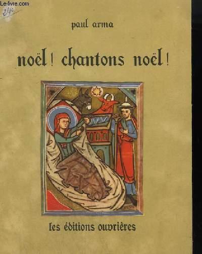 NOEL ! CHANTONS NOEL ! - 24 NOELS FRANCAIS DU XIII° AU XVIII° SIECLE HARMONISES A 2 ET 3 VOIX EGALES - A LA VENUE DE NOEL + AU SAINT NAU + CHANTONS TOUS, JE VOUS PRI + COURONS A LA FETE, NE DIFFERONS PAS + D'OU VIENS TU, MON BERGER ? ...