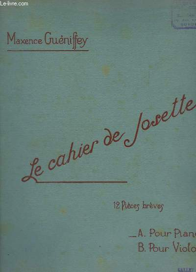 LE CAHIER DE JOSETTE - 12 PIECES BREVES POUR PIANO - AU COIN DU FEU + LA FETE A COMMENCE + PRINCESSE DE LEGENDE + PHILIS, Ô DOUX BERER + SOUS SA COIFFE DE LIERRE + VOIS TU CE PAPILLON + SOUS L'ORMEAU L'AN PASSE + TANTE ROSE CHANTE...