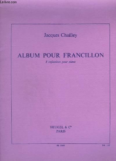 ALBUM POUR FRANCILLON - 8 ENFANTINES POUR PIANO : IL ETAIT UNE FOIS + COLERES + LE PETIT JULES ROSE + NE FAITES PAS DE BRUIT + BALLADE + MINAUDERIES + OU VONT SES REVES + PAPA ARRIVE EN PERMISSION.
