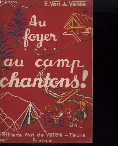 AU FOYER - AU CAMP CHANTONS ! : HYMNE A LA FRANCE + CHANTS DE JEUNESSE + CHOEURS PARLES ET CHANTES + CANONS, A 2, 3 ET 4 VOIX + CHANTS POPULAIRES + CHANTS HISTORIQUES ET CLASSIQUES + ACCLAMATIONS.