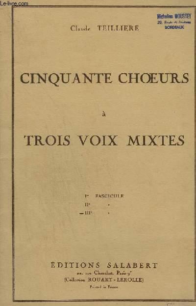 50 CHOEURS A 3 VOIX MIXTES - FASCICULE N° 3 : TOUT LE LONG + LA BERGERE AUX CHAMPS + LA FILLE D'UN LEPREUX + LA ROSE AU BOUE + LA NUIT + MUSETTE + LES LORGERONS + LE ROSSIGNOL + LE TILLEUL + BEAU LAC + AUPRES DE MA BLONDE + TROIS JEUNES TAMBOURS...