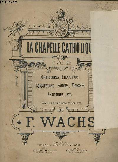 LA CHAPELLE CATHOLIQUE - 1° VOLUME - OFFERTOIRES, ELEVATIONS, COMMUNIONS, SORTIES, MARCHES, ANTIENNES...