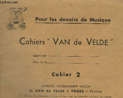 CAHIERS VAN DE VELDE - VOLUME 2 : OUVRAGES D'ENSEIGNEMENT MUSICAL.