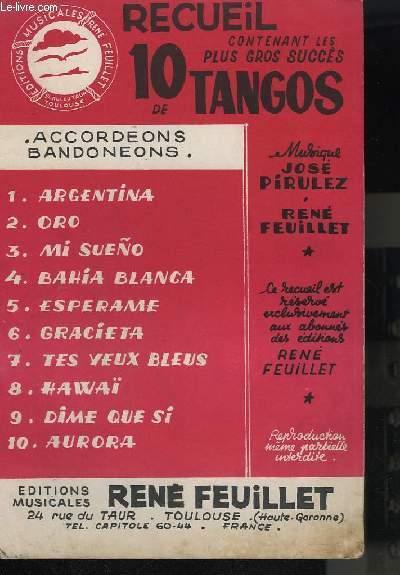 RECUEIL CONTENANT LES 10 PLUS GROS SUCCES DE TANGOS : ARGENTINA + ORO + MI SUENO + BAHIA BLANCA + ESPERAME + GRACIETA + TES YEUX BLEUS + HAWAI + DIME QUE SI + AURORA - ACCORDEON / BANDONEONS.