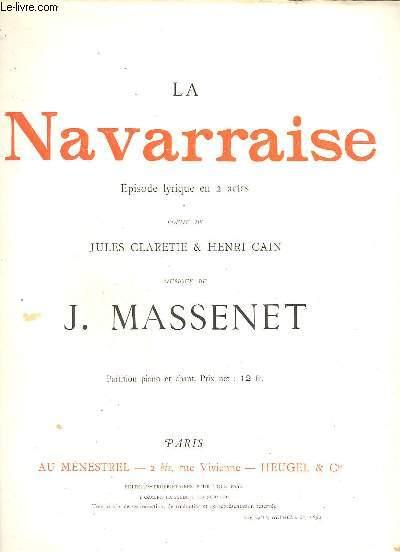 LA NAVARRAISE - EPISODE LYRIQUE EN 2 ACTES - POUR PIANO ET CHANT.