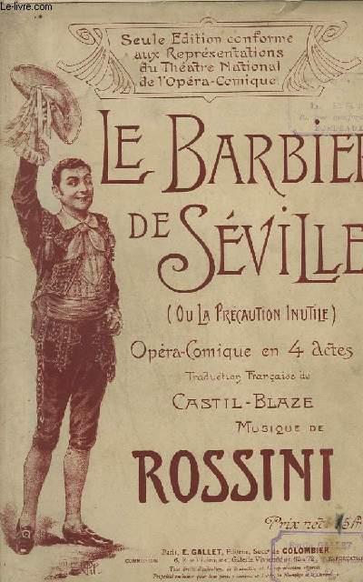 LE BARBIER DE SEVILLE - ( OU LA PRECAUTION INUTILE ) OPERA-COMIQUE EN 4 ACTES.