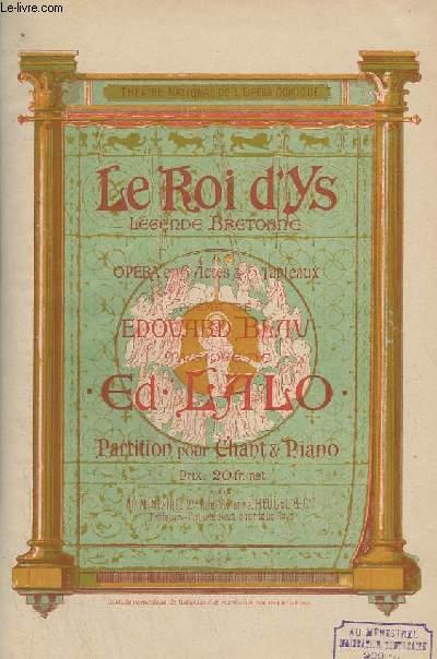 LE ROI D'YS - LEGENDE BRETONNE - OPERA EN 3 ACTES ET 5 TABLEAUX - PIANO ET CHANT.