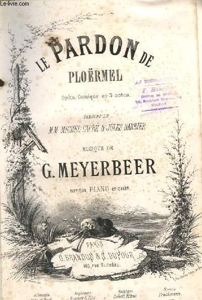 LE PARDON DE PLOËRMEL - OPERA COMIQUE EN 3 ACTES - PIANO ET CHANT.