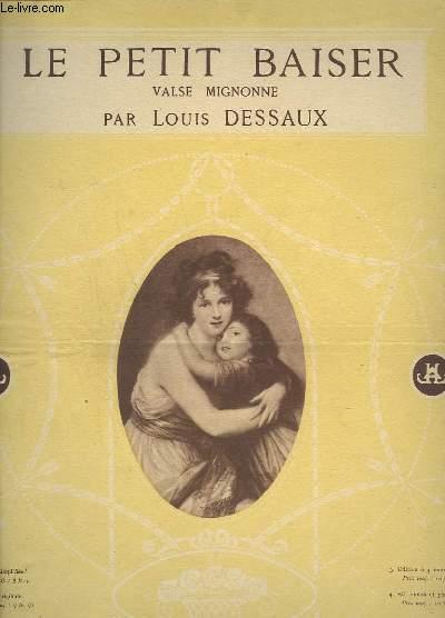 LE PETIT BAISER - VALSE MIGNONNE POUR PIANO - EDITION ORIGINALE.