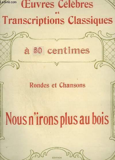 RONDES ET CHANSONS : NOUS N'IRONS PLUS AU BOIS - OEUVRES CELEBRES ET TRANSCRIPTIONS CLASSIQUES N°1030.
