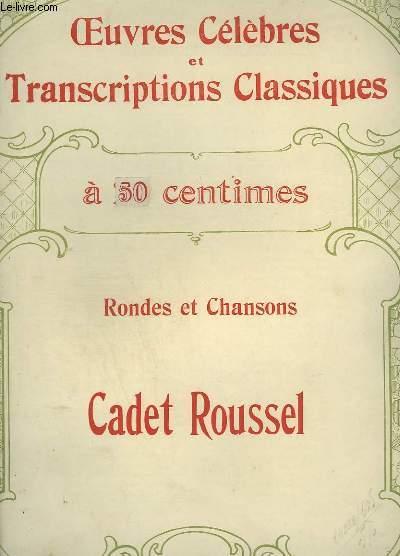 RONDES ET CHANSONS : CADET ROUSSEL - OEUVRES CELEBRES ET TRANSCRIPTIONS CLASSIQUES N°1115 - PIANO ET CHANT.