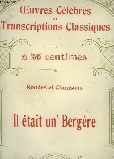 RONDES ET CHANSONS : IL ETAIT UN' BERGERE - OEUVRES CELEBRES ET TRANSCRIPTIONS CLASSIQUES N°1114 - PIANO ET CHANT.
