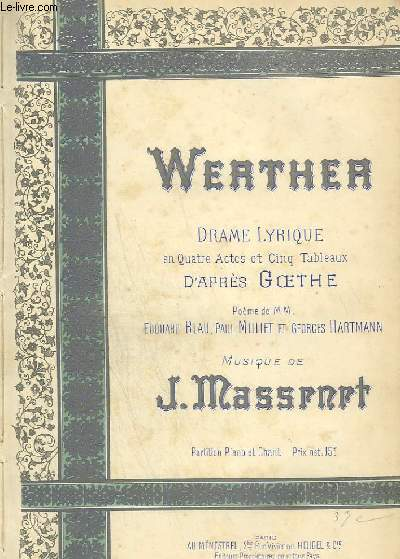 WERTHER - DRAME LYRIQUE EN 47 ACTES ET 5 TABLEAUX D'APRES GOETHE.