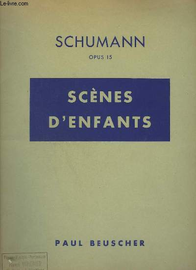 SCENES D'ENFANTS : PAYS LOINTAINS + CURIEUSE HISTOIRE + CACHE CACHE + L'ENFANT QUI PRIE + BONHEUR PARFAIT + GRANDE NOUVELLE + REVERIE + AU COIN DU FEU + SUR LE CHEVAL DE BOIS + UN PEU DE SERIEUX + POUR FAIRE PEUR + L'ENFANT S'ENDORT + LE POETE PARLE.
